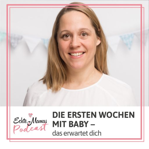 Echte Mamas-Podcast: Die ersten Wochen mit Baby